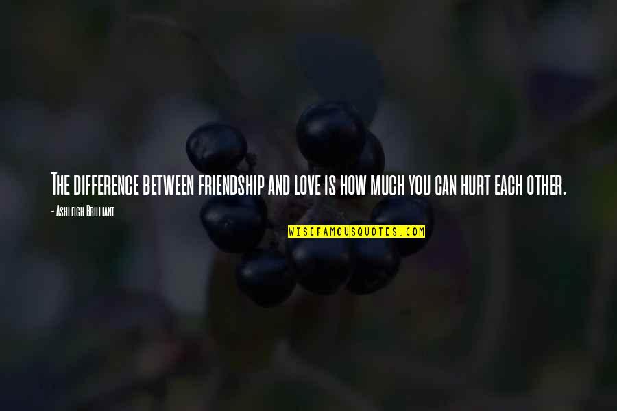 Friendship Love Quotes By Ashleigh Brilliant: The difference between friendship and love is how