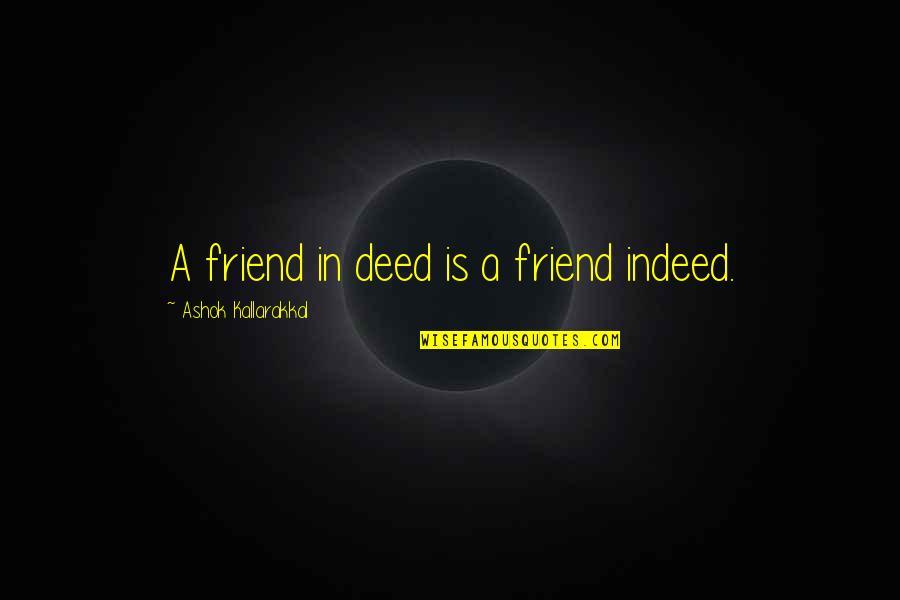 Friendship Love Quotes By Ashok Kallarakkal: A friend in deed is a friend indeed.