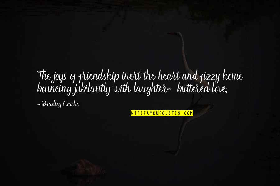 Friendship Love Quotes By Bradley Chicho: The joys of friendship inert the heart and