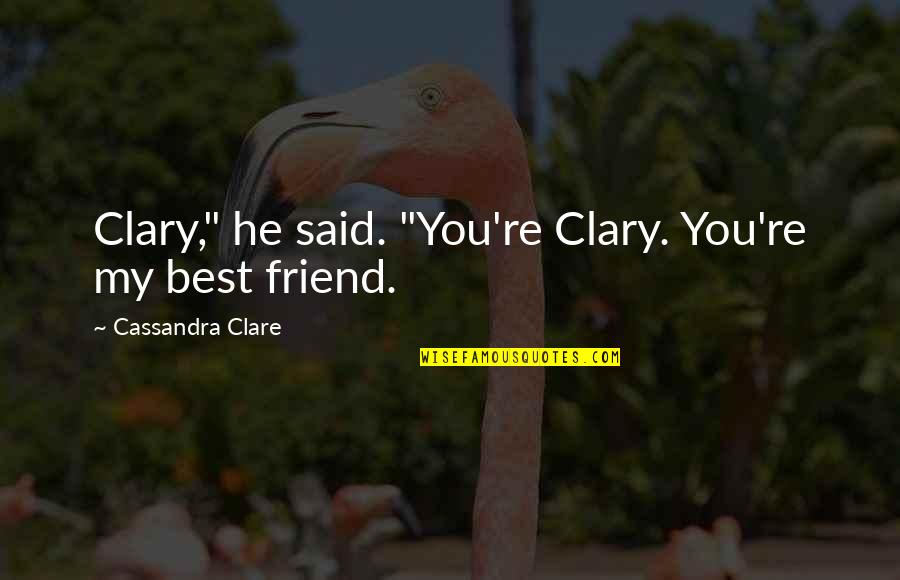 """Friendship Love Quotes By Cassandra Clare: Clary,"""" he said. """"You're Clary. You're my best"""