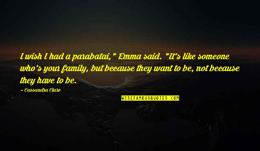 """Friendship Love Quotes By Cassandra Clare: I wish I had a parabatai,"""" Emma said."""