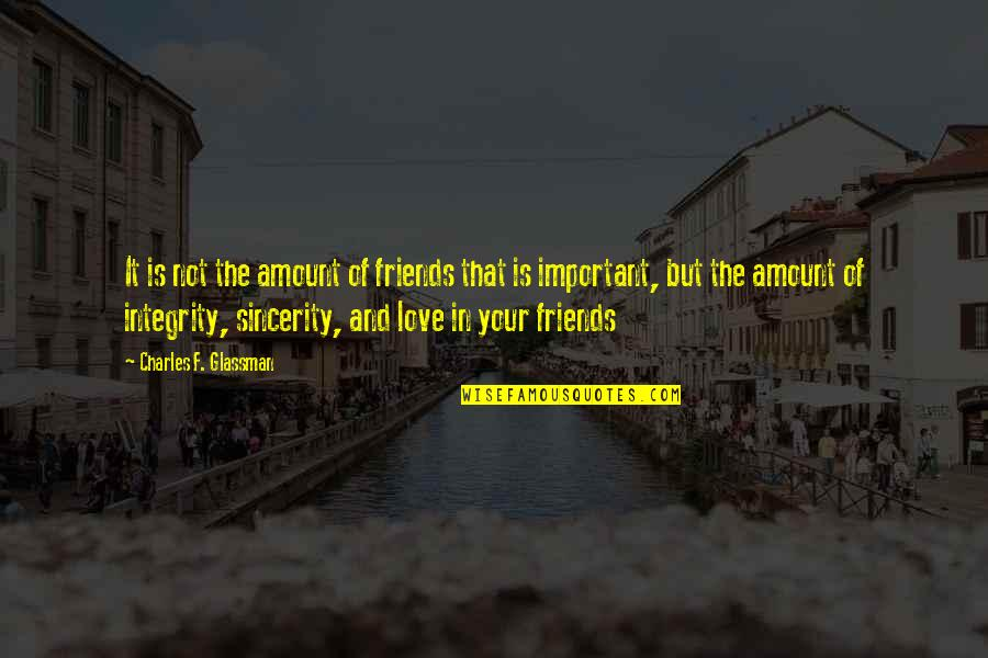 Friendship Love Quotes By Charles F. Glassman: It is not the amount of friends that
