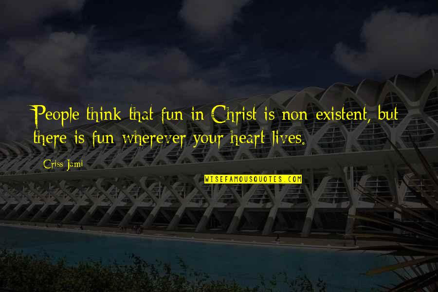 Friendship Love Quotes By Criss Jami: People think that fun in Christ is non-existent,