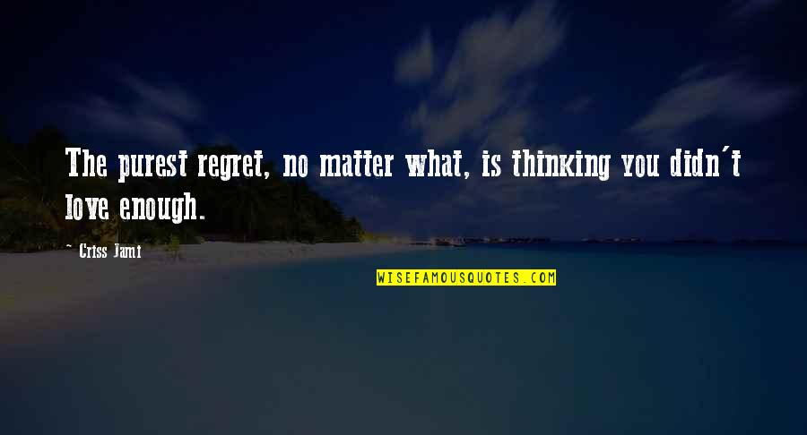 Friendship Love Quotes By Criss Jami: The purest regret, no matter what, is thinking