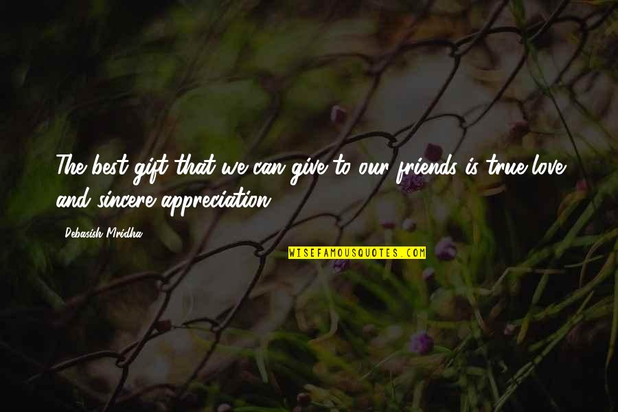 Friendship Love Quotes By Debasish Mridha: The best gift that we can give to