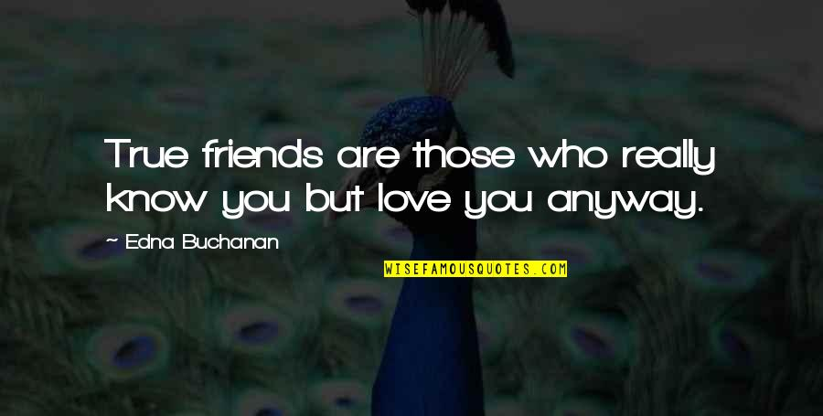 Friendship Love Quotes By Edna Buchanan: True friends are those who really know you