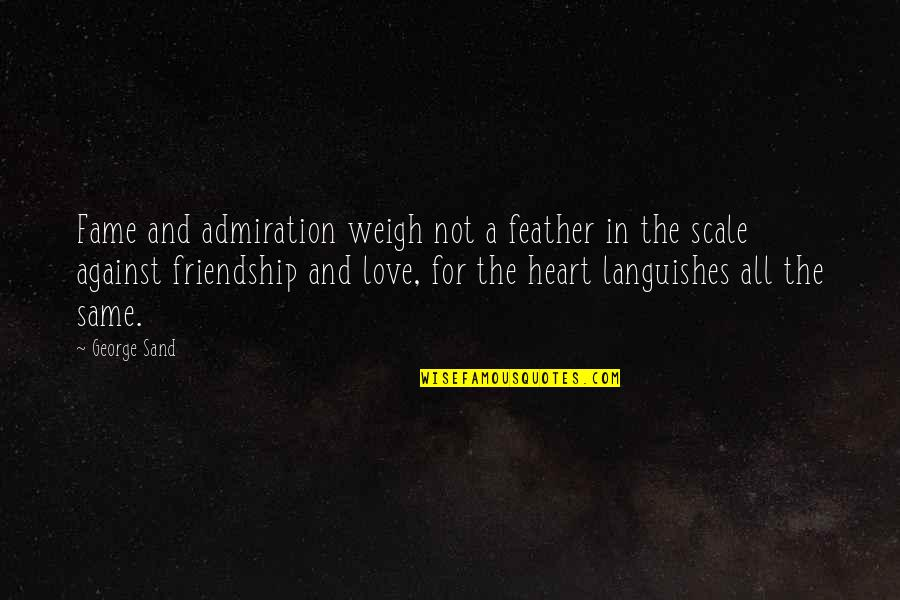 Friendship Love Quotes By George Sand: Fame and admiration weigh not a feather in