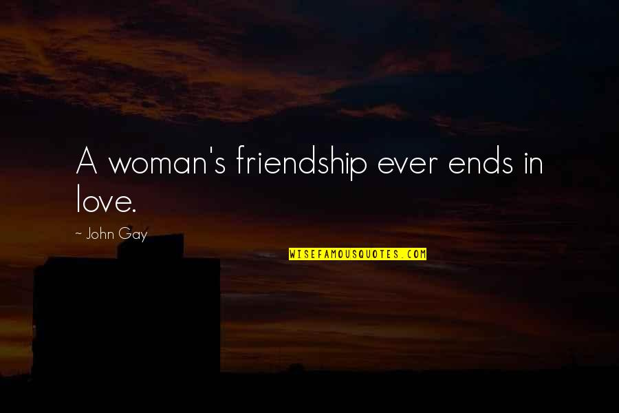 Friendship Love Quotes By John Gay: A woman's friendship ever ends in love.