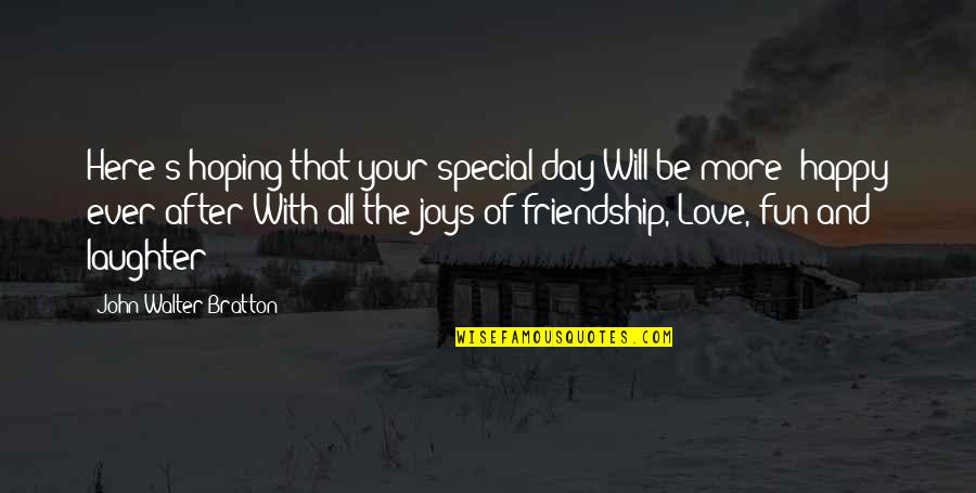 Friendship Love Quotes By John Walter Bratton: Here's hoping that your special day Will be