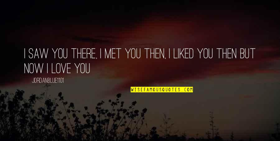 Friendship Love Quotes By Jordanblue1101: I saw you there, I met you then,