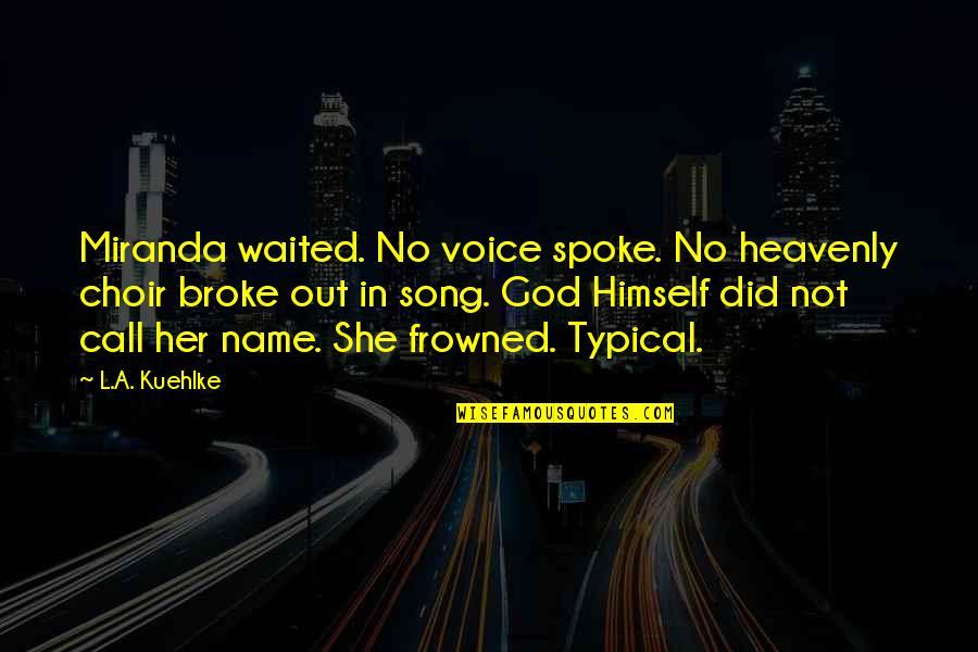 Friendship Love Quotes By L.A. Kuehlke: Miranda waited. No voice spoke. No heavenly choir