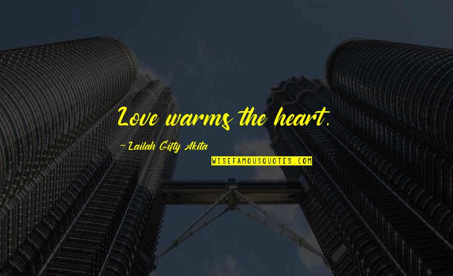 Friendship Love Quotes By Lailah Gifty Akita: Love warms the heart.