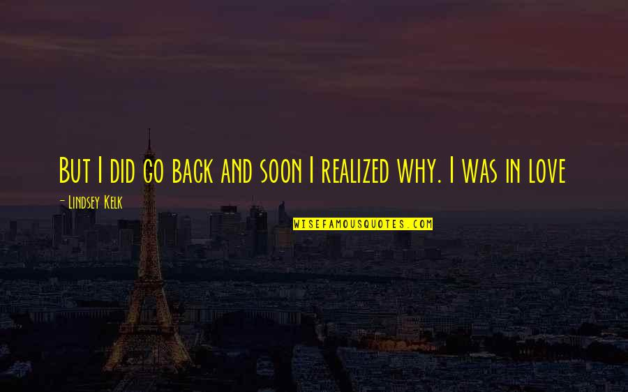 Friendship Love Quotes By Lindsey Kelk: But I did go back and soon I