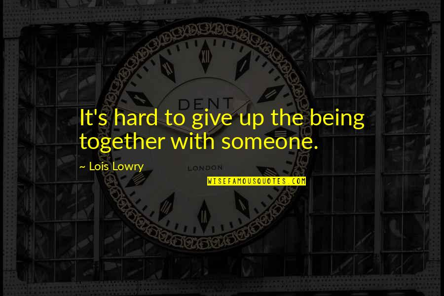 Friendship Love Quotes By Lois Lowry: It's hard to give up the being together