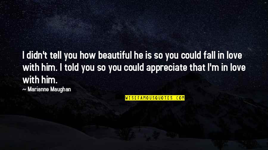 Friendship Love Quotes By Marianne Maughan: I didn't tell you how beautiful he is
