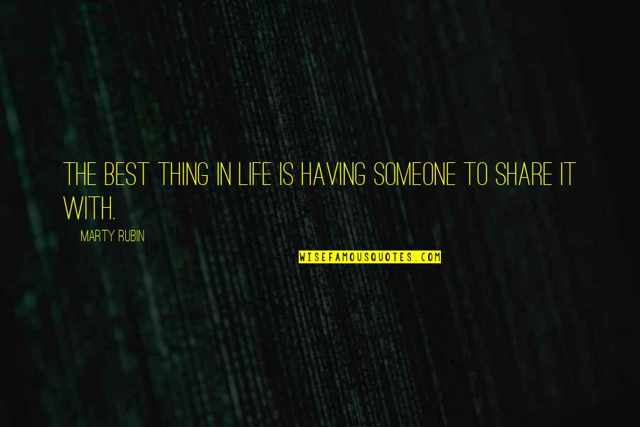 Friendship Love Quotes By Marty Rubin: The best thing in life is having someone