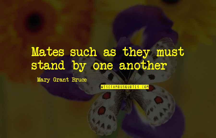 Friendship Love Quotes By Mary Grant Bruce: Mates such as they must stand by one