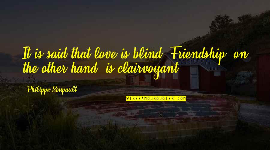 Friendship Love Quotes By Philippe Soupault: It is said that love is blind. Friendship,
