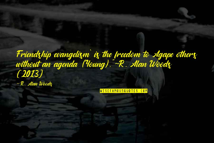 Friendship Love Quotes By R. Alan Woods: Friendship evangelism' is the freedom to Agape others