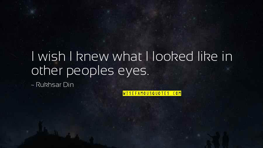 Friendship Love Quotes By Rukhsar Din: I wish I knew what I looked like