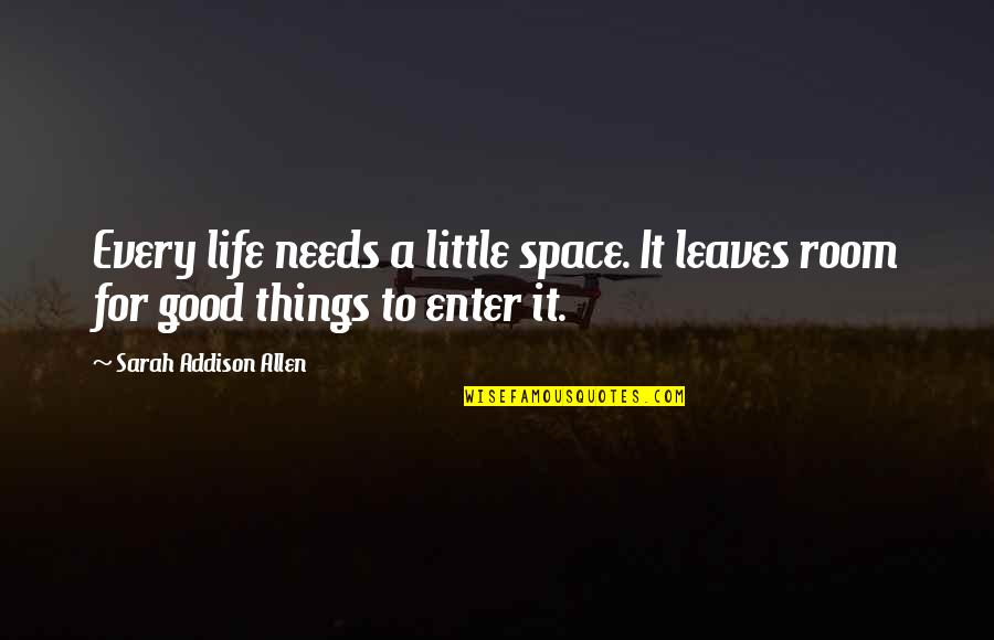 Friendship Love Quotes By Sarah Addison Allen: Every life needs a little space. It leaves