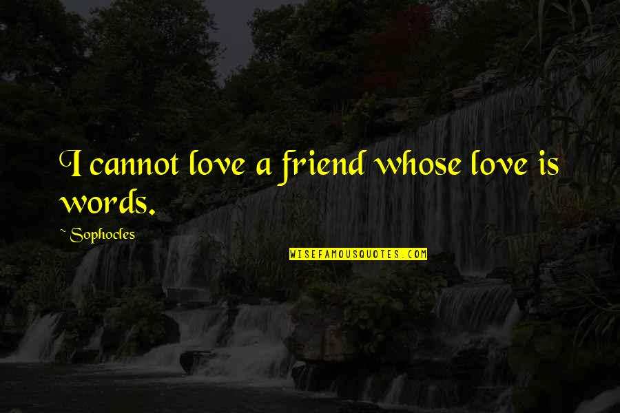 Friendship Love Quotes By Sophocles: I cannot love a friend whose love is