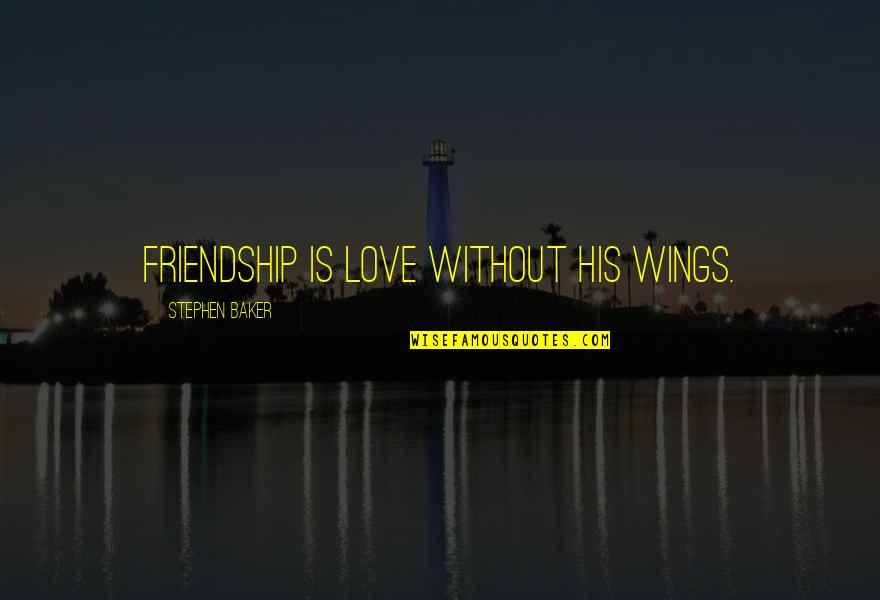 Friendship Love Quotes By Stephen Baker: Friendship is love without his wings.