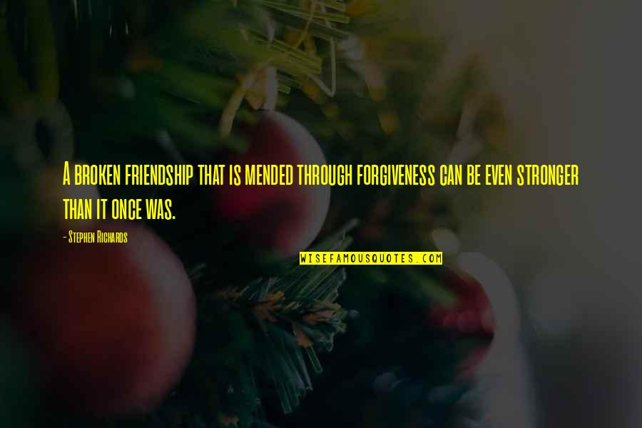 Friendship Love Quotes By Stephen Richards: A broken friendship that is mended through forgiveness