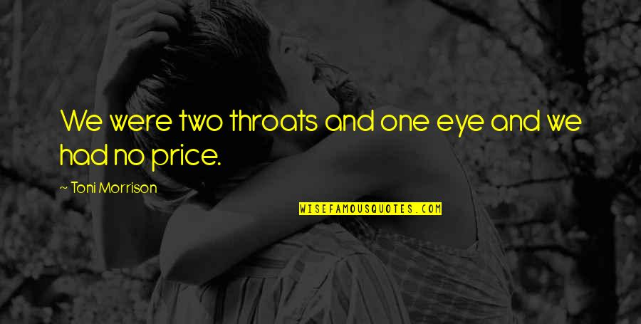 Friendship Love Quotes By Toni Morrison: We were two throats and one eye and