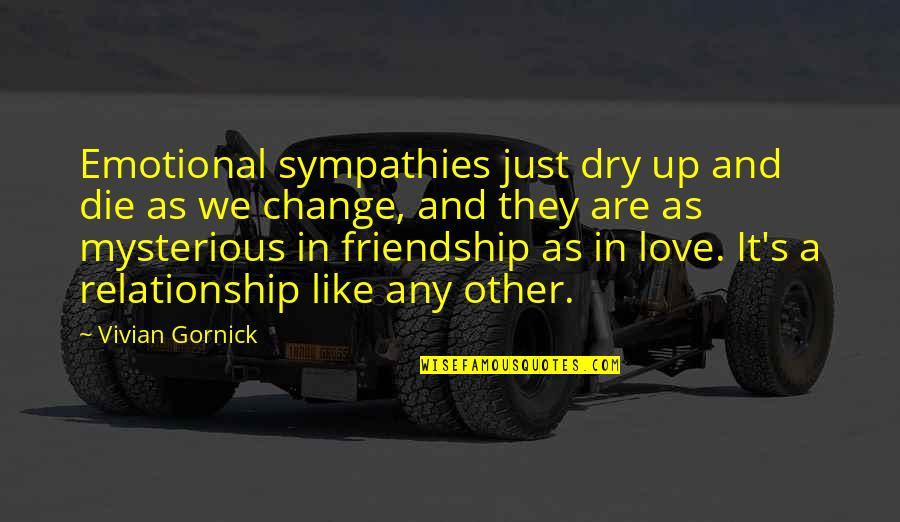 Friendship Love Quotes By Vivian Gornick: Emotional sympathies just dry up and die as