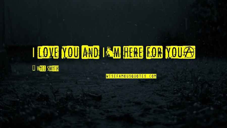 Friendship Love Quotes By Will Smith: I love you and I'm here for you.