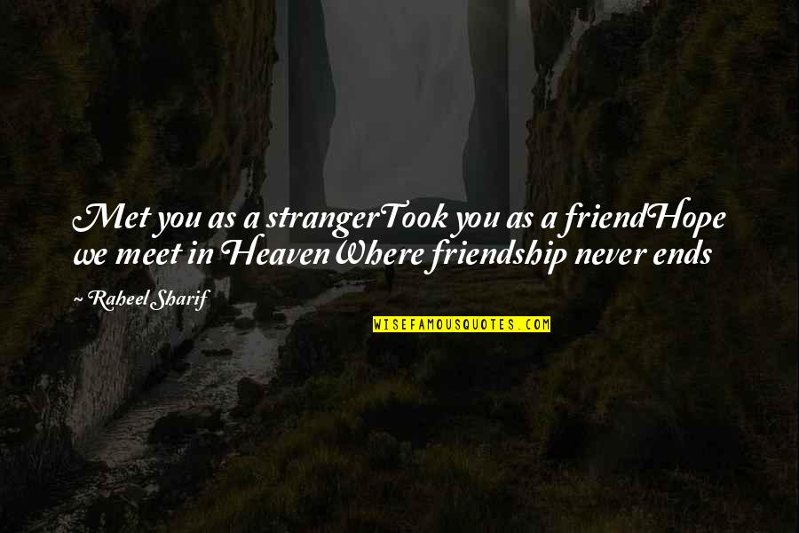 Friendship Never Ends Quotes By Raheel Sharif: Met you as a strangerTook you as a