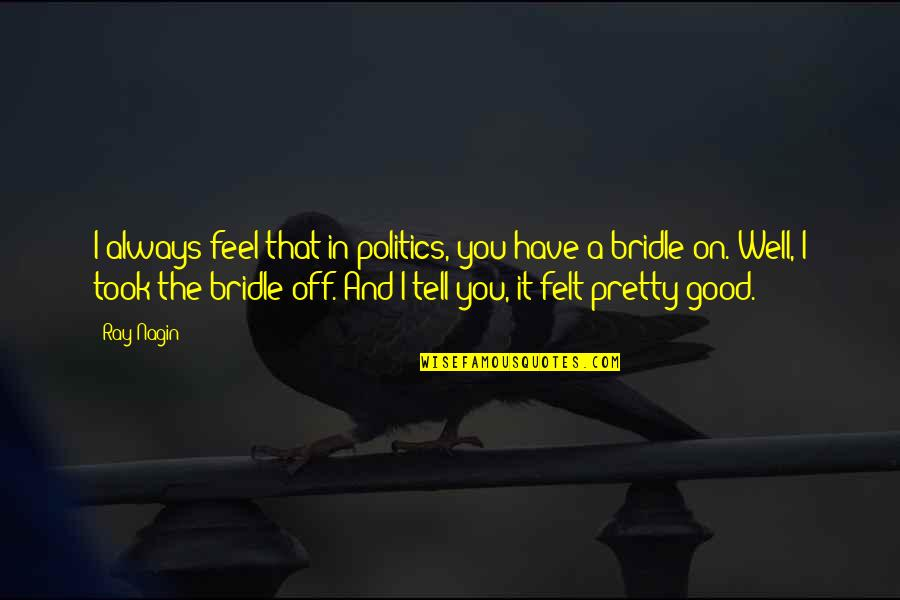 Friendship Snoopy Quotes By Ray Nagin: I always feel that in politics, you have