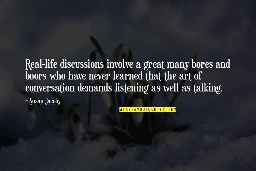 Friendship Snoopy Quotes By Susan Jacoby: Real-life discussions involve a great many bores and