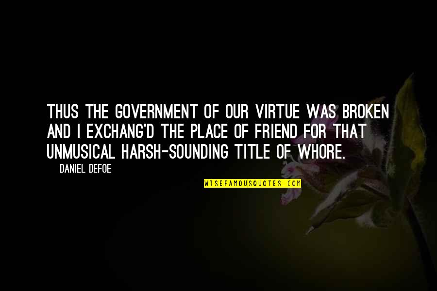 Friendship That's Broken Quotes By Daniel Defoe: Thus the Government of our Virtue was broken