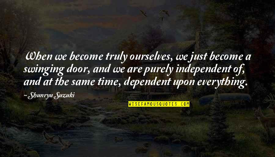 Friendship Wattpad Quotes By Shunryu Suzuki: When we become truly ourselves, we just become