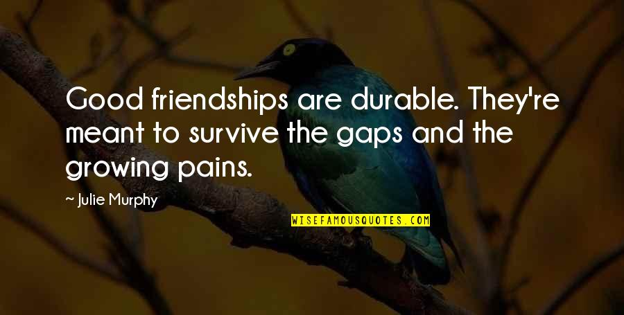 Friendships Growing Quotes By Julie Murphy: Good friendships are durable. They're meant to survive