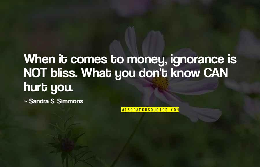 Friendships Running Their Course Quotes By Sandra S. Simmons: When it comes to money, ignorance is NOT