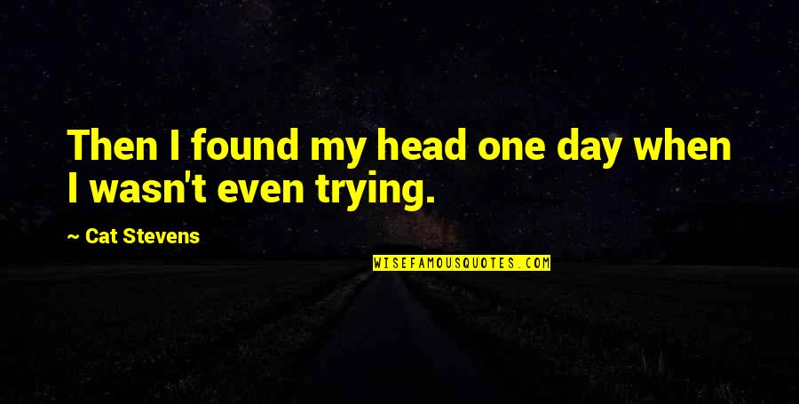 Frieza Japanese Quotes By Cat Stevens: Then I found my head one day when