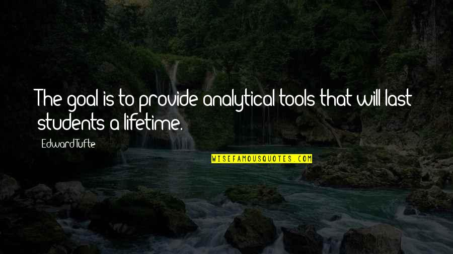 Frieza Japanese Quotes By Edward Tufte: The goal is to provide analytical tools that