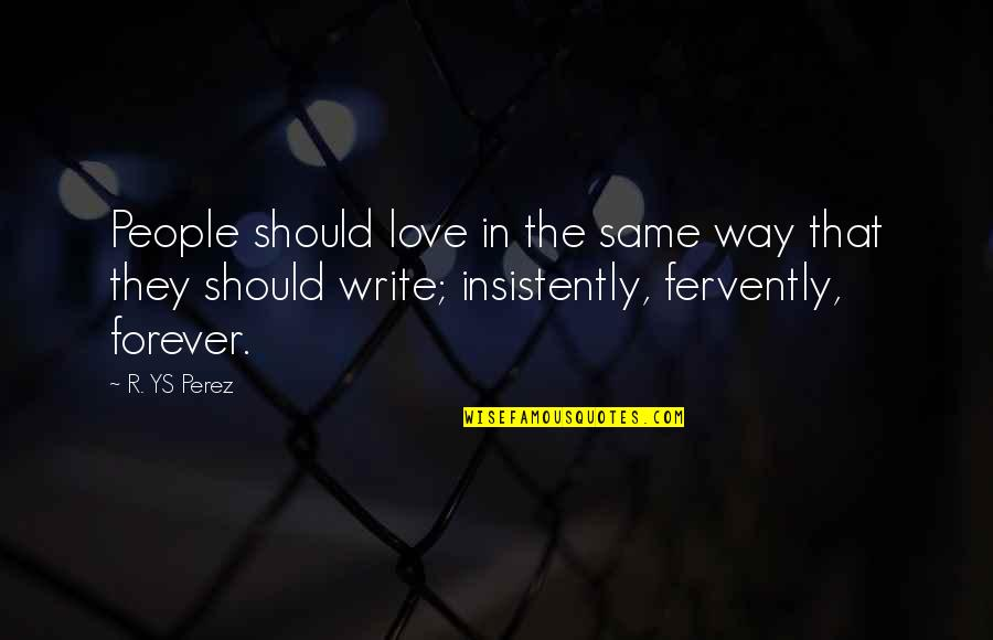 Frieza Japanese Quotes By R. YS Perez: People should love in the same way that