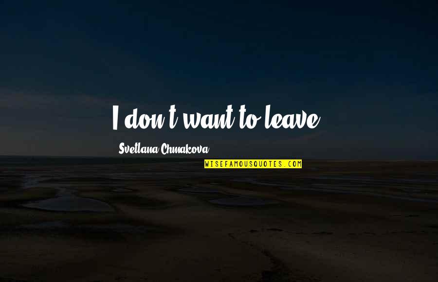 Frieza Japanese Quotes By Svetlana Chmakova: I don't want to leave.