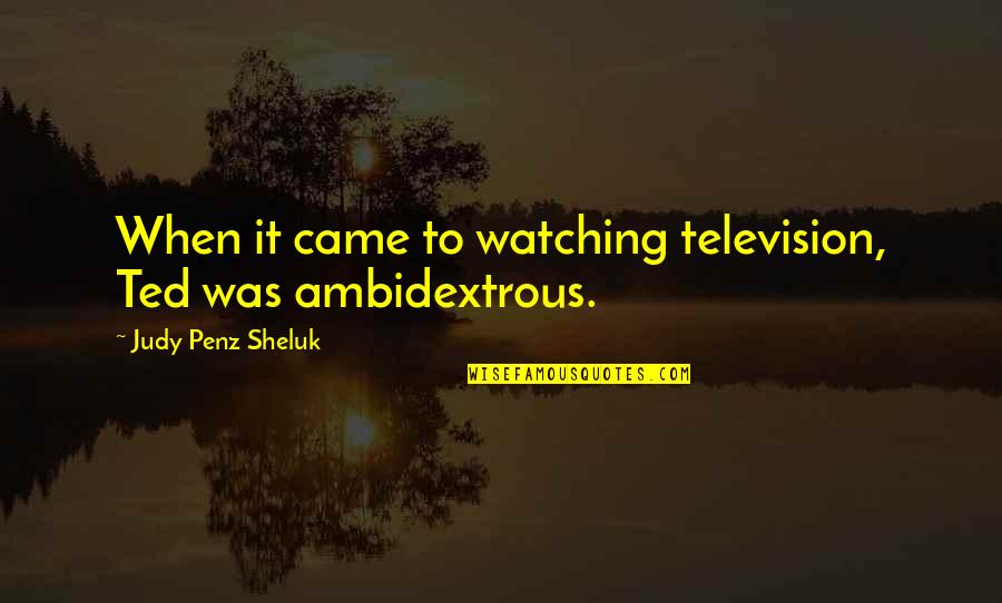 Frieza Special Quotes By Judy Penz Sheluk: When it came to watching television, Ted was