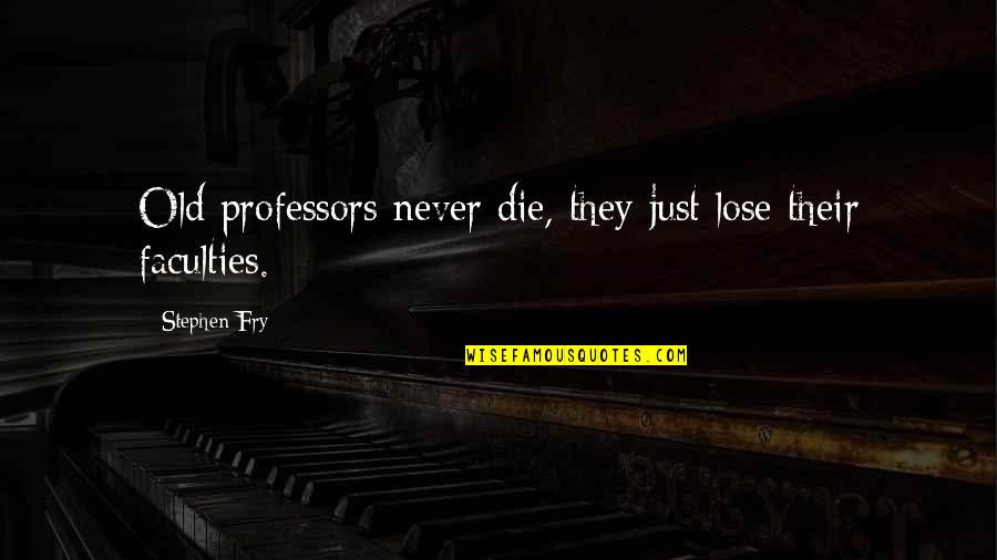Frieza Special Quotes By Stephen Fry: Old professors never die, they just lose their