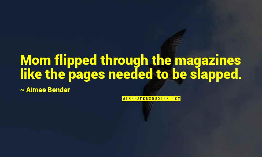 Frightend Quotes By Aimee Bender: Mom flipped through the magazines like the pages
