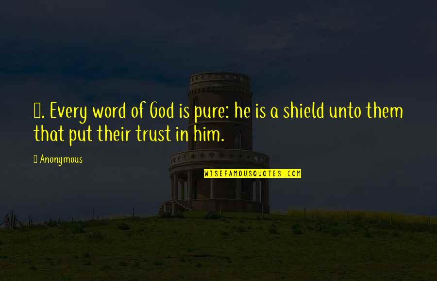 Frightend Quotes By Anonymous: 5. Every word of God is pure: he