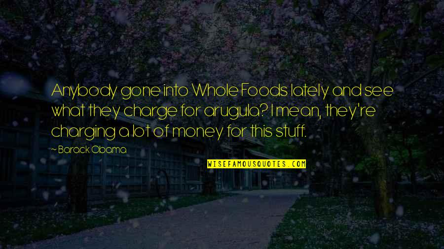 Frighteners Quotes By Barack Obama: Anybody gone into Whole Foods lately and see
