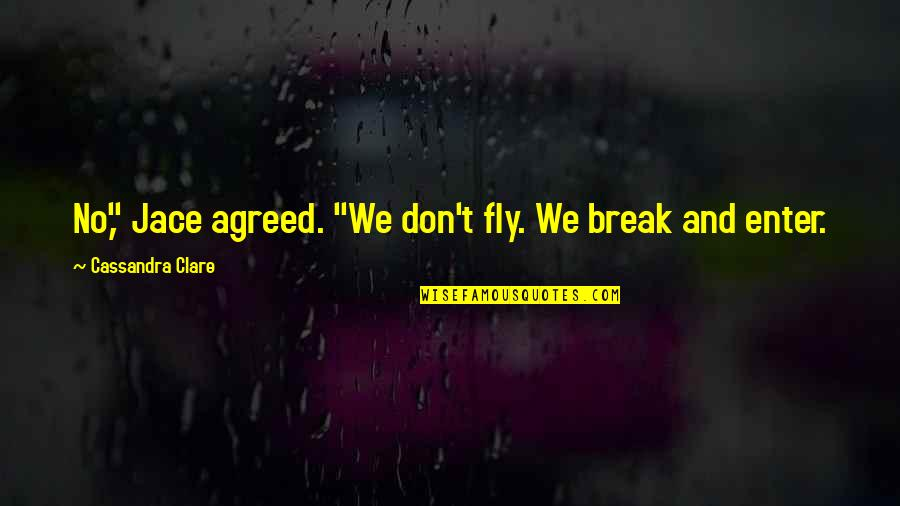 """Frighteners Quotes By Cassandra Clare: No,"""" Jace agreed. """"We don't fly. We break"""