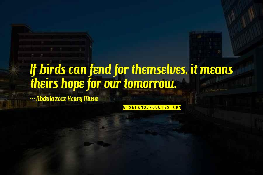 Frigid Morning Quotes By Abdulazeez Henry Musa: If birds can fend for themselves, it means