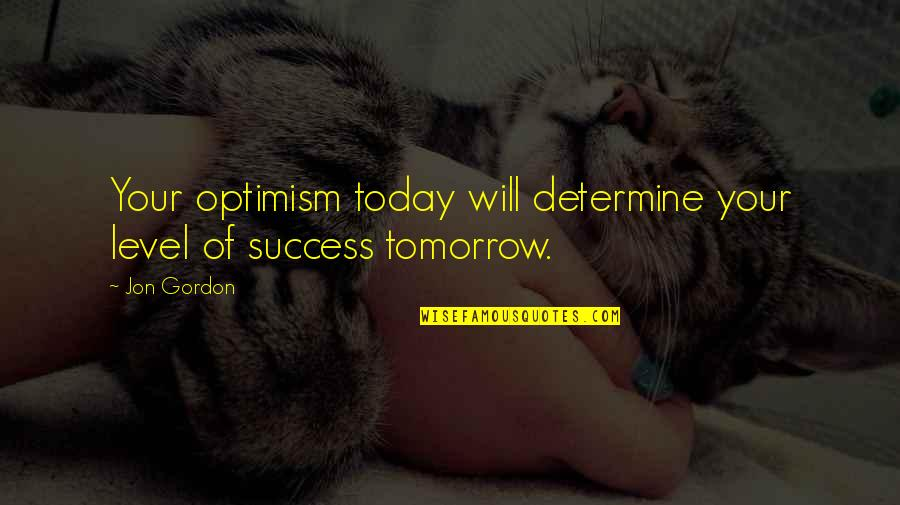 Frigid Morning Quotes By Jon Gordon: Your optimism today will determine your level of